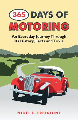 365 Days of Motoring: An Everyday Journey Through its History, Facts and Trivia - Freestone, Nigel