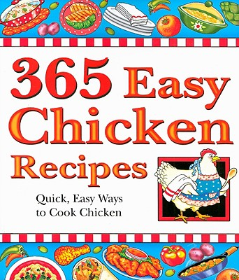 365 Easy Chicken Recipes: Quick, Easy Ways to Cook Chicken - Cookbook Resources (Creator)
