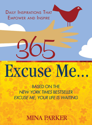 365 Excuse Me...: Daily Inspirations That Empower and Inspire - Parker, Mina