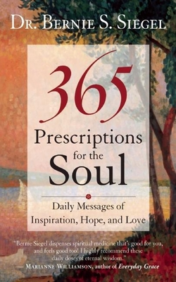 365 Prescriptions for the Soul: Daily Messages of Inspiration, Hope, and Love - Siegel, Bernie S, Dr.