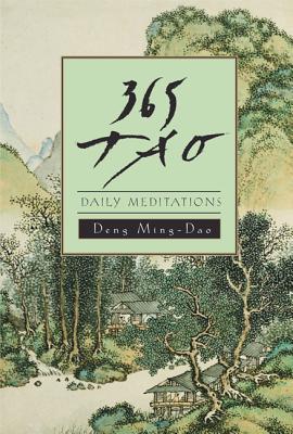 365 Tao: Daily Meditations - Deng, Ming-DAO