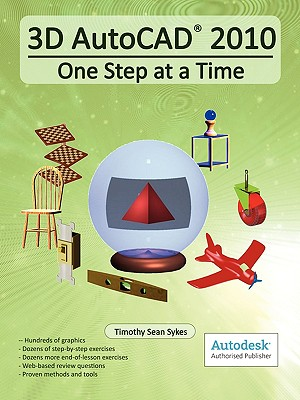 3D AutoCAD 2010: One Step at a Time - Sykes, Timothy Sean