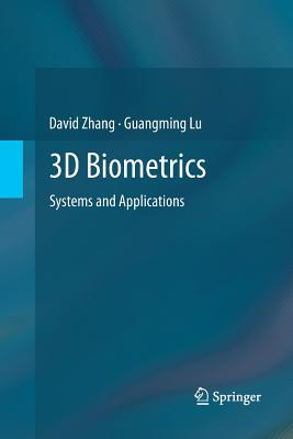 3D Biometrics: Systems and Applications - Zhang, David, and Lu, Guangming