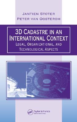 3D Cadastre in an International Context: Legal, Organizational, and Technological Aspects - Stoter, Jantien E