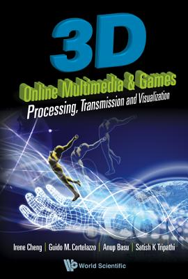 3D Online Multimedia and Games: Processing, Visualization and Transmission - Basu, Anup, and Cheng, Irene, and Cortelazzo, Guido