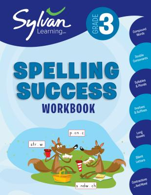 3rd Grade Spelling Success Workbook: Compound Words, Double Consonants, Syllables and Plurals, Prefixes and Suffixes,  Long Vowels, Silent Letters, Contractions, and More - Sylvan Learning