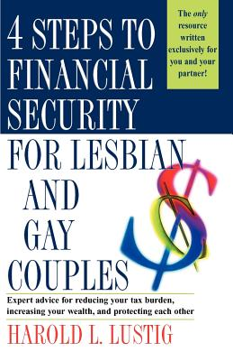 4 Steps to Financial Security for Lesbian and Gay Couples - Lustig, Harold L, and Bonnevie, Kelly (Foreword by)