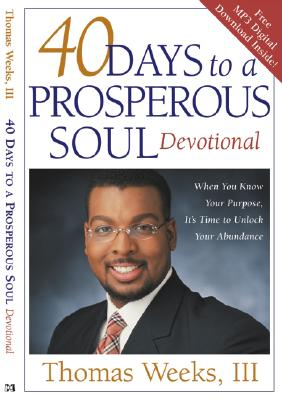40 Days to a Prosperous Soul Devotional: When You Know Your Purpose, It's Time to Unlock Your Abundance - Weeks, Thomas, III