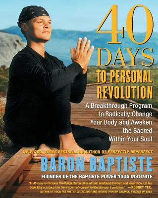 40 Days to Personal Revolution: A Breakthrough Program to Radically Change Your Body and Awaken the Sacred Within Your Soul - Baptiste, Baron