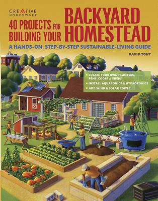 40 Projects for Building Your Backyard Homestead: A Hands-On, Step-By-Step Sustainable-Living Guide - Toht, David