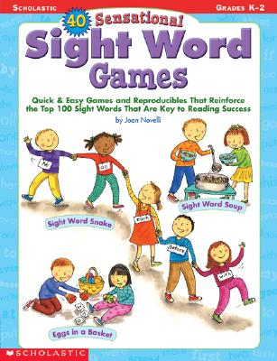 40 Sensational Sight Word Games: Quick & Easy Games and Reproducibles That Reinforce the Top 100 Sight Words That Are Key to Reading Success; Grades K-2 - Novelli, Joan