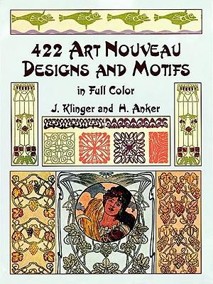 422 Art Nouveau Designs and Motifs in Full Color - Klinger, Julius, and Anker, Hans