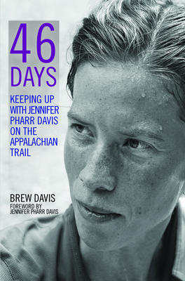 46 Days: Keeping Up with Jennifer Pharr Davis on the Appalachian Trail - Davis, Jennifer Pharr, and Davis, Brew