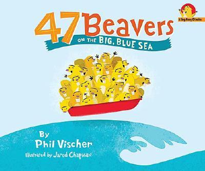 47 Beavers on the Big Blue Sea - Vischer, Phil, and Thompson, Dana (Designer)