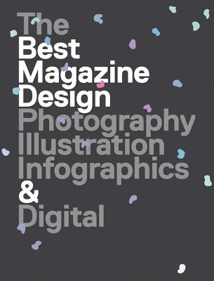47th Publication Design Annual: The Best Magazine Design: Photography, Illustration, Infographics & Digital - The Society of Publication Designers