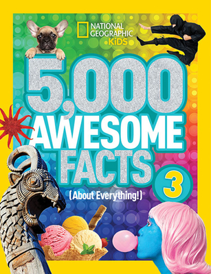 5,000 Awesome Facts (about Everything!) 3 - National Geographic Kids