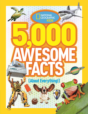 5,000 Awesome Facts (about Everything!) - National Geographic Kids
