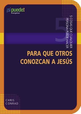 5 Cosas Que Cualquier Persona Puede Hacer Para Que Otros Conozcan a Jesus (5 Things Anyone Can Do to Introduce Others to Jesus) - Conrad, Chris (Contributions by)
