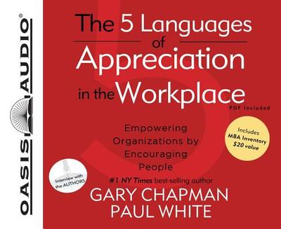5 Languages of Appreciation in the Workplace (Library Edition): Empowering Organizations by Encouraging People - Chapman, Gary, and White, Paul, Dr.