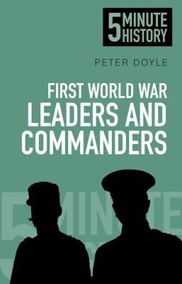 5 Minute History: First World War Leaders and Commanders - Doyle, Peter