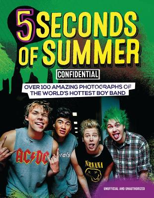 5 Seconds of Summer Confidential: Over 100 Amazing Photographs of the World's Hottest Boy Band - Croft, Malcolm