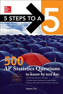 5 Steps to a 5: 500 AP Statistics Questions to Know by Test Day, Second Edition - Inc., Anaxos,