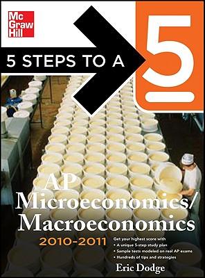 5 Steps to a 5 AP Microeconomics/macroeconomics 2010-2011 - Dodge, Eric