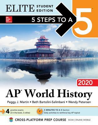 5 Steps to a 5: AP World History: Modern 2020 Elite Student Edition - Martin, Peggy J, and Bartolini-Salimbeni, Beth, and Petersen, Wendy