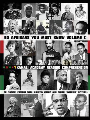 50 Afrikans You Must Know: Kamali Academy Reading Comprehension - Camara, Samori, and Wallis, Shiheem, and Mitchell, Elijah