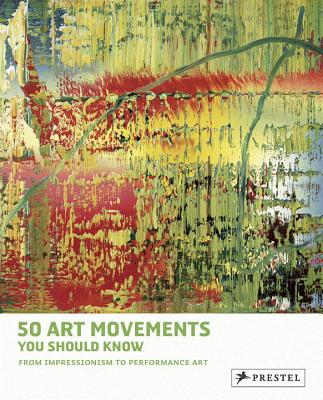 50 Art Movements You Should Know: From Impressionism to Performance Art - Ormiston, Rosalind