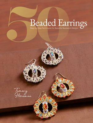 50 Beaded Earrings: Step-By-Step Techniques for Beautiful Beadwork Designs - Honaman, Tammy (Editor)