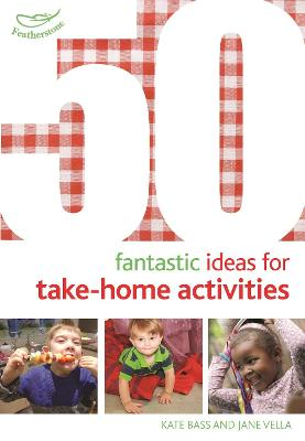 50 Fantastic Ideas for Take-Home Activities - Bass, Kate, and Vella, Jane