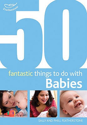 50 Fantastic Things to Do with Babies: Stage 1: 0-20 Months - Beswick, Clare, and Featherstone, Sally