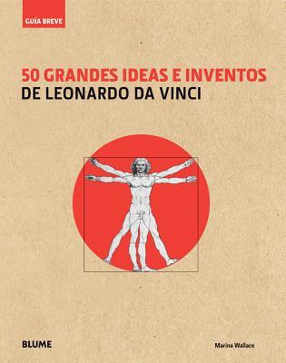 50 Grandes Ideas E Inventos de Leonardo Da Vinci - Wallace, Marina