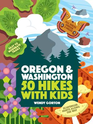 50 Hikes with Kids: Oregon and Washington - Gorton, Wendy