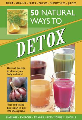 50 Natural Ways to Detox: Diet and Exercise to Cleanse Your Body and Mind - Kelly, Tracey