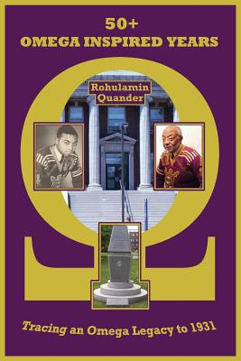 50+ Omega Inspired Years: Tracing an Omega Legacy to 1931 - Quander, Rohulamin