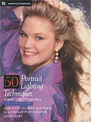 50 Portrait Lighting Techniques for Pictures That Sell - Hart, John