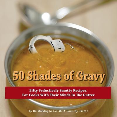 50 Shades of Gravy - Donnelly, Mark D (Designer), and Maddog, Dr