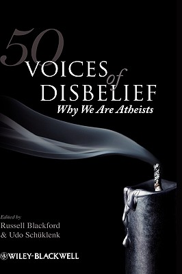 50 Voices of Disbelief: Why We Are Atheists - Schuklenk, Udo (Editor), and Blackford, Russell (Editor)