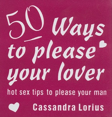 50 Ways to Please Your Lover: Hot Sex Tips to Please Your Man - Lorius, Cassandra