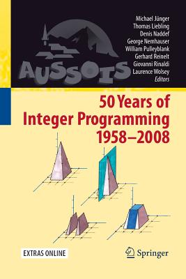 50 Years of Integer Programming 1958-2008: From the Early Years to the State-Of-The-Art - Junger, Michael (Editor)