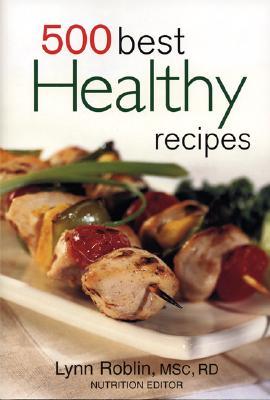 500 Best Healthy Recipes - Roblin, Lynn, Msc, Rd (Editor)