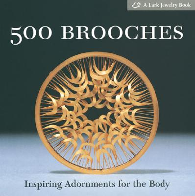 500 Brooches: Inspiring Adornments for the Body - Le Van, Marthe