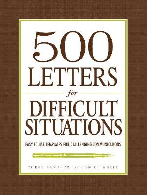 500 Letters for Difficult Situations: Easy-To-Use Templates for Challenging Communications - Sandler, Corey, and Keefe, Janice