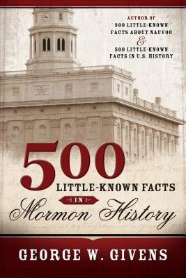 500 Little Known Facts in Mormon History - Givens, George W