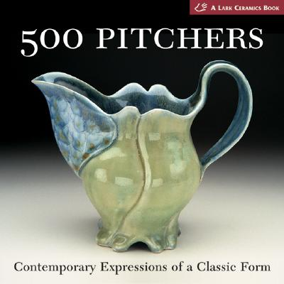 500 Pitchers: Contemporary Expressions of a Classic Form - Lark
