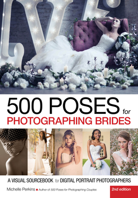 500 Poses for Photographing Brides: A Visual Sourcebook for Digital Portrait Photographers - Perkins, Michelle