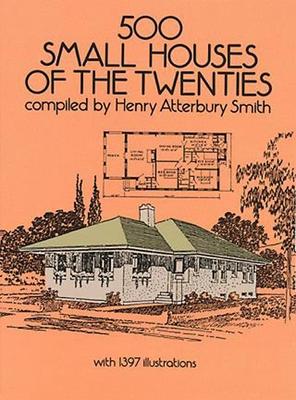 500 Small Houses of the Twenties - Smith, Henry Atterbury