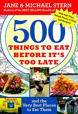 500 Things to Eat Before It's Too Late: And the Very Best Places to Eat Them - Stern, Jane, and Stern, Michael, Ph.D.